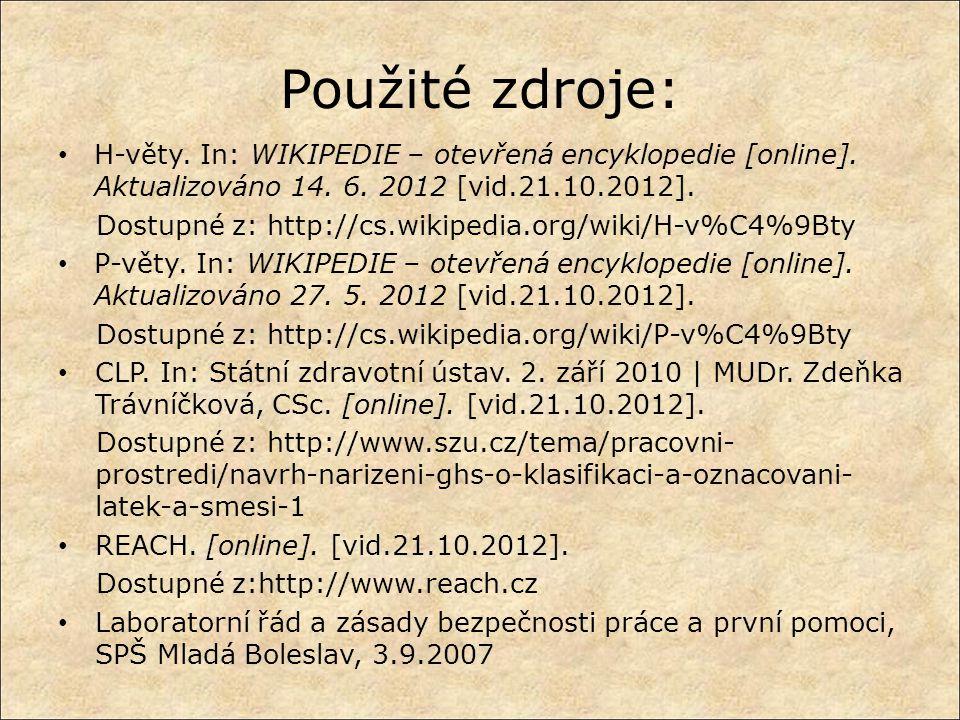 Použité zdroje: H-věty. In: WIKIPEDIE – otevřená encyklopedie [online]. Aktualizováno 14. 6. 2012 [vid.21.10.2012].